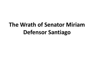 The Wrath of Senator Miriam  Defensor  Santiago