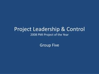 Project Leadership & Control 2008 PMI Project of the Year