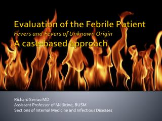 Evaluation of the Febrile Patient Fevers and Fevers of Unknown Origin A case-based approach