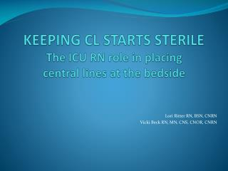 KEEPING CL STARTS STERILE The ICU RN role in placing  central lines at the bedside