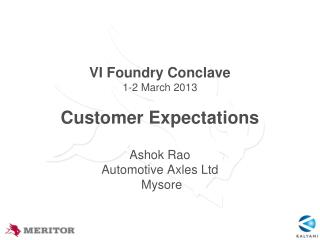 VI Foundry Conclave 1-2 March 2013 Customer Expectations Ashok Rao Automotive Axles Ltd  Mysore