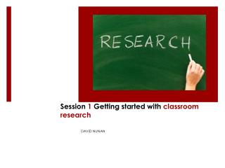 Session  1  Getting started with  classroom research