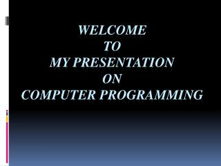Welcome To My Presentation On Computer Programming