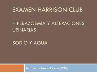 Examen  harrison  club hiperazoemia  y alteraciones urinarias sodio y agua