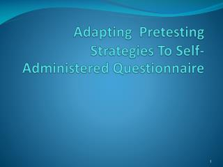 Adapting  Pretesting Strategies To Self-Administered Questionnaire