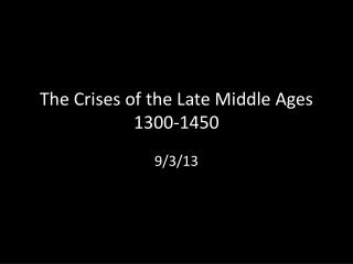The Crises of the Late Middle Ages  1300-1450