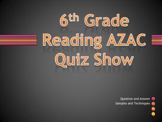 6 th  Grade Reading AZAC Quiz Show