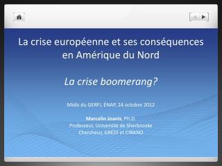 La crise européenne et ses conséquences en Amérique du Nord La crise boomerang?