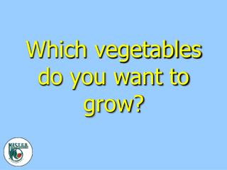 Which vegetables do you want to grow?