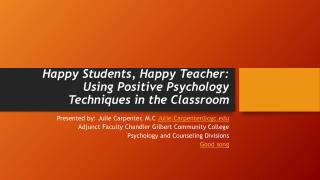 Happy Students,  Happy Teacher:  Using  Positive Psychology Techniques in the Classroom