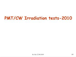 PMT/CW Irradiation  tests-2010