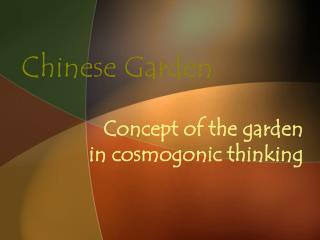 Chinese Garden - Concept of the garden in cosmogonic thinking.