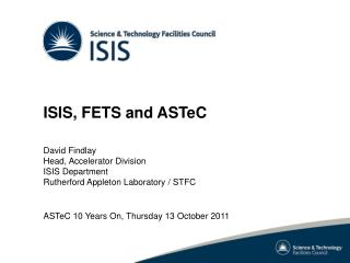 ISIS, FETS and ASTeC David Findlay Head, Accelerator Division ISIS Department