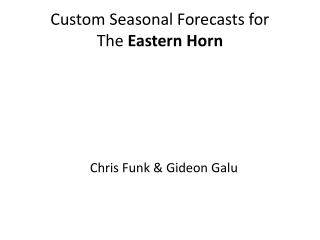 Custom Seasonal Forecasts for  The  Eastern Horn