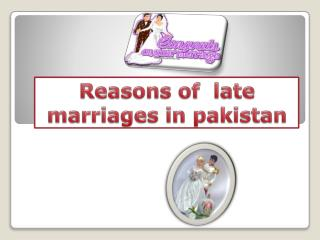 Reasons of   late marriages in  pakistan
