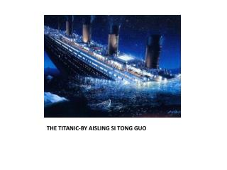 THE TITANIC-BY AISLING SI TONG GUO