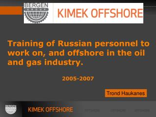 Training  of  Russian  personnel  to  work on , and offshore  in  the oil  and gas  industry .