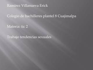 Ramírez  V illanueva Erick Colegio de bachilleres plantel 8 Cuajimalpa Materia: tic 2