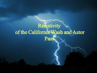 Resistivity  of the California Wash and Astor Pass
