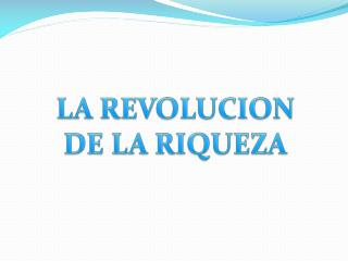LA REVOLUCION DE LA RIQUEZA
