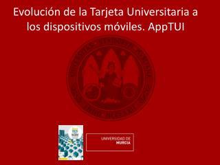 Evolución de la Tarjeta Universitaria a los dispositivos móviles.  AppTUI