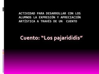 """Cuento: """"Los  pajarididis """""""
