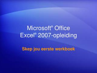 Microsoft ®  Office  Excel ®  2007-opleiding