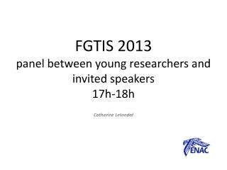 FGTIS 2013 panel between young researchers and invited speakers 17h-18h