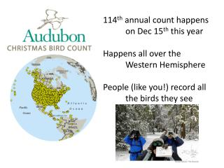 114 th  annual count happens 	on Dec 15 th  this year Happens all over the 	Western Hemisphere