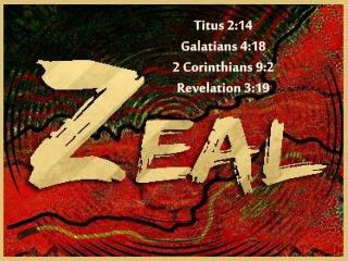 Titus 2:14 Galatians 4:18 2 Corinthians 9:2 Revelation 3:19