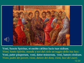 V eni ,  Sancte Spíritus , et  emítte cǽlitus lucis tuæ rádium .