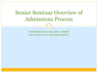 Senior Seminar Overview of Admissions Process