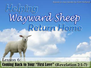 Lesson  6: Coming Back to Your �First Love� (Revelation 2:1-7)