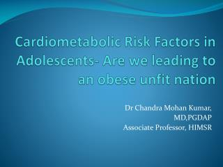 Cardiometabolic  Risk Factors in Adolescents- Are we leading to an obese unfit nation