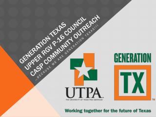 Generation TEXAS Upper RGV p-16 COUNCIL CASP Community Outreach