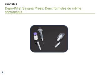 SEANCE 3 Depo -IM et  Sayana  Press :  D eux  formules du m�me contraceptif