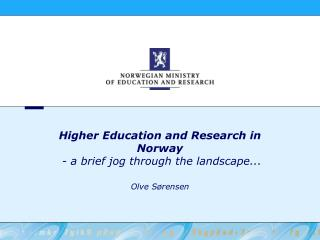Higher Education and Research in Norway  - a brief jog through the landscape...