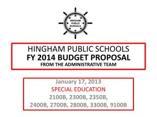 HINGHAM PUBLIC SCHOOLS FY 2014 BUDGET  PROPOSAL  FROM  THE ADMINISTRATIVE TEAM