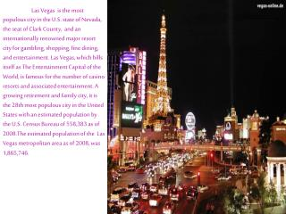 The major  attractions in Las Vegas are the casinos.