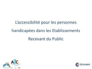 L'accessibilité pour les personnes handicapées dans les Etablissements Recevant du Public