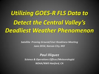 Utilizing GOES-R FLS Data  to Detect  the Central Valley's Deadliest Weather Phenomenon