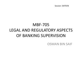 MBF-705 LEGAL AND REGULATORY ASPECTS OF BANKING SUPERVISION