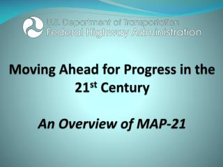 Moving  Ahead for Progress in the 21 st  Century An Overview  of  MAP-21