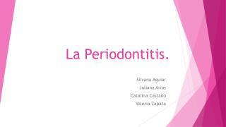 La Periodontitis.