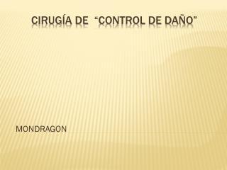 """CIRUGÍA DE   """"CONTROL DE DAÑO"""""""