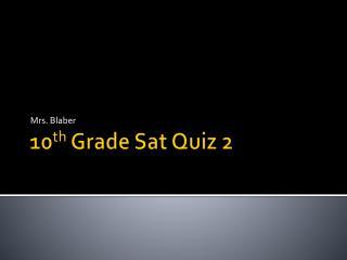 10 th  Grade Sat Quiz 2