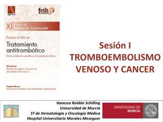 Sesión I TROMBOEMBOLISMO VENOSO Y CANCER