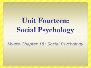 Unit Fourteen:  Social Psychology