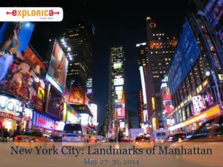New York City: Landmarks of  Manhattan May  27- 31, 2014