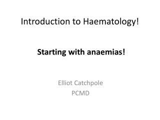 Introduction to Haematology!